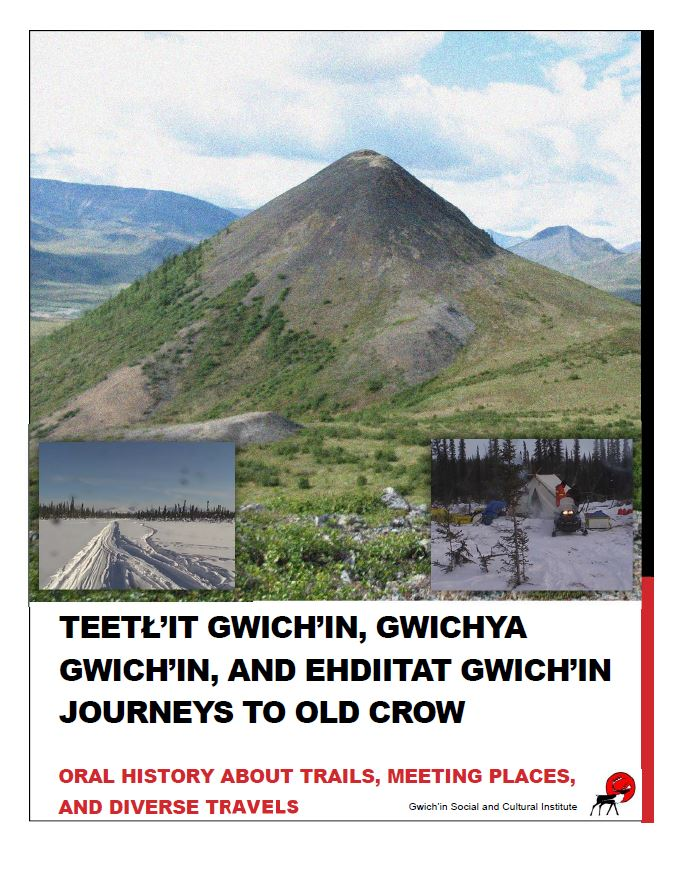 Teetł'it Gwich'in, Gwichya Gwich'in, and Ehdiitat Gwich'in Journeys to Old Crow: Oral History About Trails, Meeting Places, and Diverse Travels Report Cover