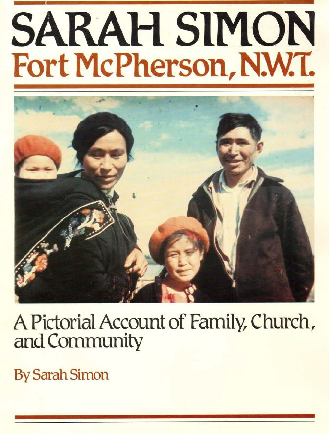 Sarah Simon, Fort McPherson, NWT:  A Pictorial Account of Family, Church, and Community